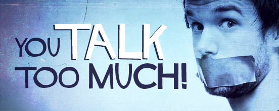 You Talk To Much