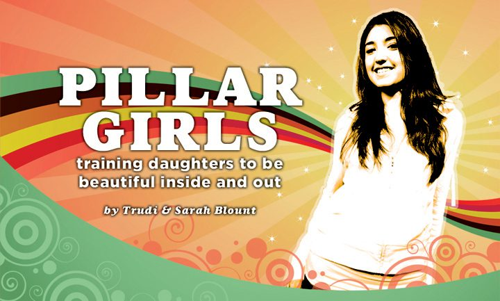 Pillar Girls – Training Daughters to be Beautiful Inside and Out