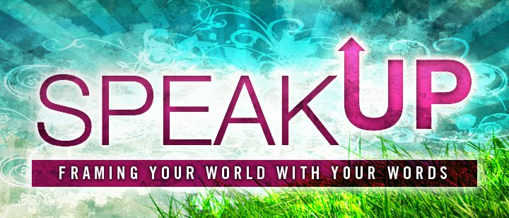 Speak Up – Framing your World with Your Words